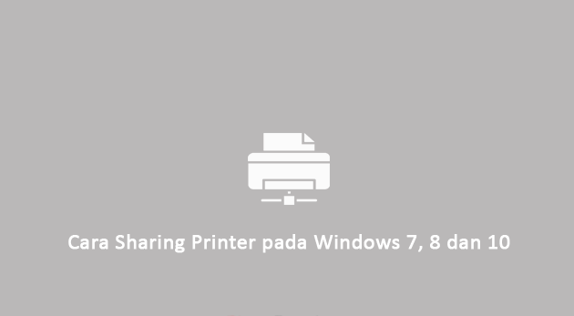 Cara Sharing Printer pada Windows 7, 8 dan 10