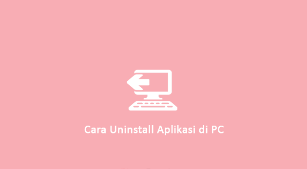 Cara Uninstall Aplikasi di PC