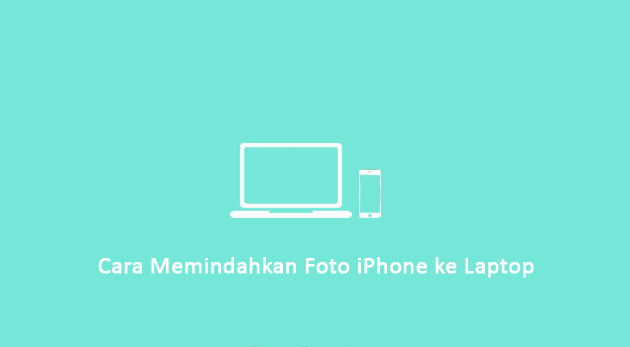 Memindahkan Foto iPhone ke Laptop