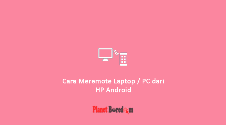 Cara Meremote Laptop PC dari HP Android