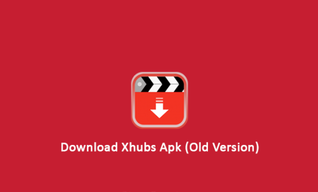 Xhubs Apk Old Version