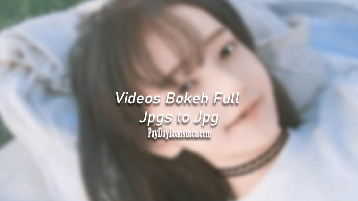 Videos Bokeh Full Jpgs to Jpg